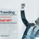 Trending Business Ideas for Cryptopreneurs DeFi NFT Social Media Platform Development (1)